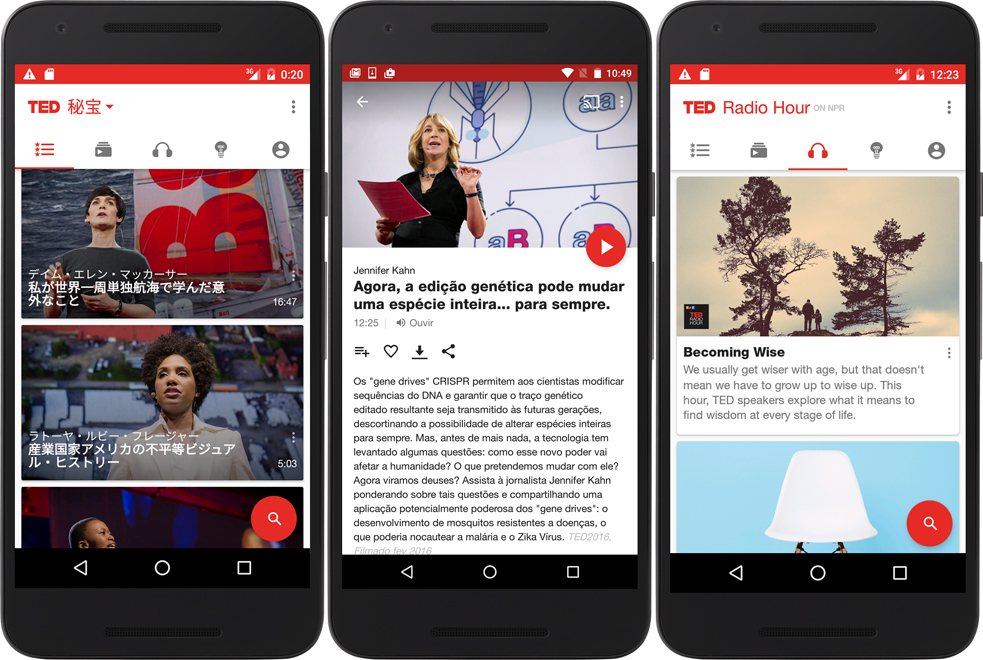 TED's rebuilt-from-the-ground-up Android app offers, from left: Browsing and search in 24 languages (here's Japanese); regional highlights, like this talk on Zika, highlighted for our Brazilian audience; and the library of TED Radio Hour audio podcasts.