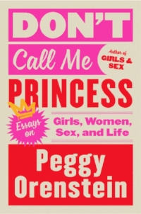 peggy-orenstein-dont-call-me-princess-cover.jpg